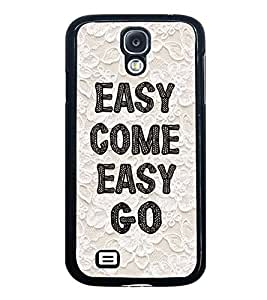 Fuson Premium 2D Back Case Cover Easy come easy go With Multi Background Degined For Samsung Galaxy S4::Samsung Galaxy S4 i9500