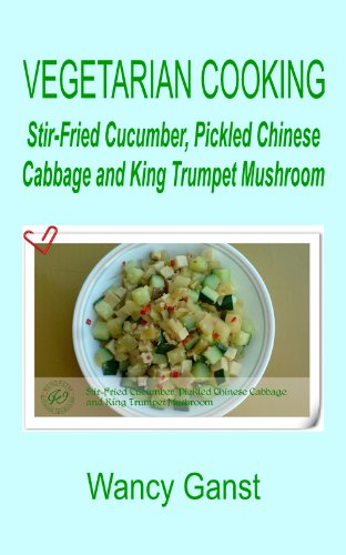 Vegetarian Cooking: Stir-Fried Cucumber, Pickled Chinese Cabbage and King Trumpet Mushroom (Vegetarian Cooking - Vegetables and Fruits Book 79) (Pickled Cabbage Chinese compare prices)