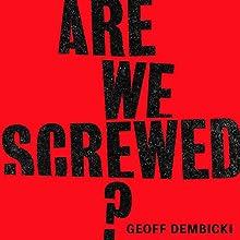 Are We Screwed? | Livre audio Auteur(s) : Geoff Dembicki Narrateur(s) : Matt Jamie