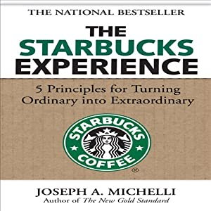 The Starbucks Experience: 5 Principles for Turning Ordinary into Extraordinary | [Joseph Michelli]