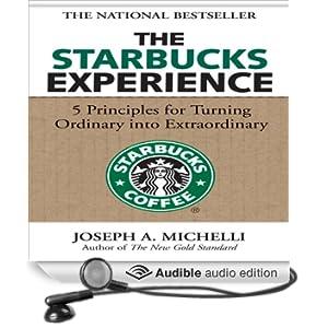 The Starbucks Experience: 5 Principles for Turning Ordinary into Extraordinary (Unabridged)