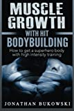Muscle Growth with HIT Bodybuilding: How to get a Superhero Body with High Inten: Muscle Growth with HIT Bodybuilding: How to get a Superhero Body ... Bodybuilding Training, Weight Lifting)