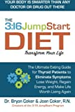 img - for The 3:16 JumpStart Diet: The Ultimate Eating Guide for Thyroid Patients to Eliminate Symptoms, Lose Weight, Regain Energy and Make Life Worth Living Again book / textbook / text book