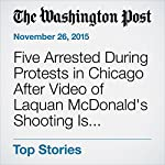 Five Arrested During Protests in Chicago After Video of Laquan McDonald's Shooting Is Released   Mark Berman