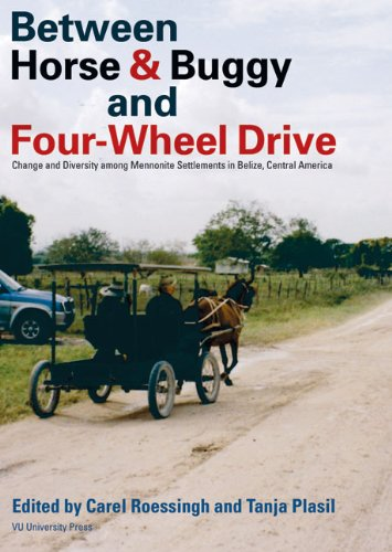 Between Horse & Buggy and Four-Wheel Drive: Change and Diversity among Mennonite Settlements in Belize, Central America