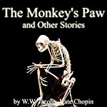 The Monkey's Paw and Other Stories | W.W. Jacobs,Kate Chopin,Sarah Orne Jewett,Mary Shelley, more