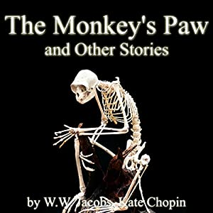 The Monkey's Paw and Other Stories | [W.W. Jacobs, Kate Chopin, Sarah Orne Jewett, Mary Shelley, more]