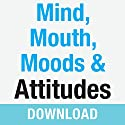 Mind, Mouth, Moods & Attitudes: Learn to Control Your Thoughts and Emotions with God's Help Speech by Joyce Meyer Narrated by Joyce Meyer