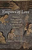 Carmen Nocentelli Empires of Love: Europe, Aasia, and the Making of Early Modern Identity