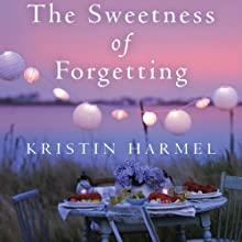 The Sweetness of Forgetting (       UNABRIDGED) by Kristin Harmel Narrated by Kim McKean