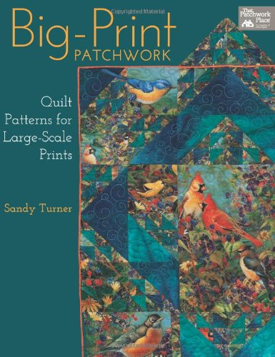Big-Print Patchwork: Quilt Patterns for Large-Scale Prints