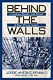 img - for Behind the Walls: A Guide for Families and Friends of Texas Prison Inmates (North Texas Crime and Criminal Justice Series) book / textbook / text book