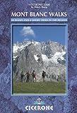 Mont Blanc Walks: 50 Walks and 4 Short Treks (Cicerone Guides)