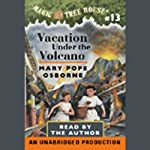 Magic Tree House, Book 13: Vacation Under the Volcano (       UNABRIDGED) by Mary Pope Osborne Narrated by Mary Pope Osborne