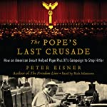 The Pope's Last Crusade: How an American Jesuit Helped Pope Pius XI's Campaign to Stop Hitler | Peter Eisner