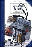 echange, troc Véronique Villatte, Rémi Dazin-Peppermilk - Détournez le jean : Objets déco accessoires de mode
