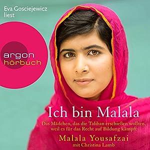 Ich bin Malala: Das Mädchen, das die Taliban erschießen wollten, weil es für das Recht auf Bildung kämpft Hörbuch von Malala Yousafzai, Christina Lamb Gesprochen von: Eva Gosciejewicz
