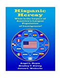 img - for Hispanic Heresy: What is the Impact of America's Largest Population of Immigrants? by Angel L. Reyes III, Bradley T. Ewing, James C. Wetherbe (December 1, 2008) Hardcover First Edition book / textbook / text book
