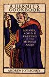 A Hermit's Cookbook: Monks, Food and Fasting in the Middle Ages (0826423930) by Jotischky, Andrew