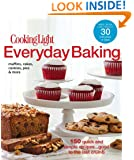 Cooking Light Everyday Baking: 150 Quick & Simple Recipes...Good to the Last Crumb