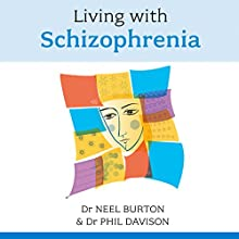 Living with Schizophrenia Audiobook by Neel Burton, Phil Davison Narrated by Janine Cooper-Marshall