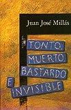 Tonto, muerto, bastardo e invisible. (0842048170) by Juan Jose Millas
