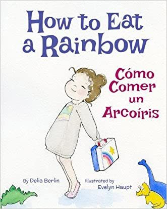 How to Eat a Rainbow: Spanish & English Dual Text (Spanish Edition)