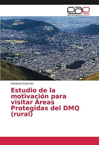 Estudio de la motivación para visitar Áreas Protegidas del DMQ (rural)  [Guamán, Vanessa] (Tapa Blanda)