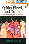 Spirits, Blood and Drums: The Orisha...
