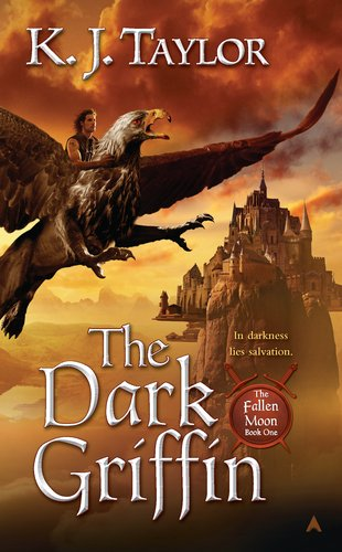 The Dark Griffin (The Fallen Moon, Book 1), K. J. Taylor