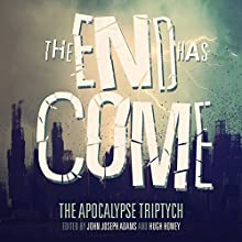 The End Has Come: The Apocalypse Triptych (       UNABRIDGED) by Hugh Howey, Jamie Ford, Jonathan Maberry, Seanan McGuire, Nancy Kress, Carrie Vaughn, Ben H. Winters, Scott Sigler Narrated by Vikas Adam, Gabrielle de Cuir, Justine Eyre, Roxanne Hernandez, Alex Hyde-White, Emily Rankin, Stefan Rudnicki, Judy Young