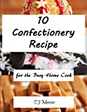 Confectionery Recipes for the Busy Home Cook