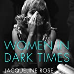 Women in Dark Times | Jacqueline Rose