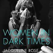 Women in Dark Times | [Jacqueline Rose]