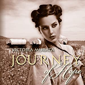 Journey of Hope: A Novel of Triumph and Heartbreak on the Oregon Trail in 1852 | [Victoria Murata]