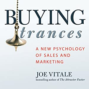 Buying Trances: A New Psychology of Sales and Marketing | [Joe Vitale]