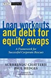 img - for Loan Workouts and Debt for Equity Swaps: A Framework for Successful Corporate Rescues by Chatterji, Subhrendu, Hedges, Paul (July 10, 2001) Hardcover book / textbook / text book