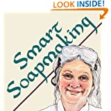 Smart Soapmaking: The Simple Guide to Making Traditional Homemade Soap Quickly, Safely, and Reliably, or How to Make Luxurious Handmade Soap from Scratch (Smart Soap Making)
