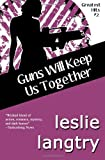 Guns Will Keep Us Together: Greatest Hits Mysteries book #2 (Volume 2)
