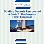 Boating Secrets Uncovered: A Guide to the Complete Family Experience! | Michael DePatrick
