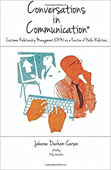 Conversations In Communication, Volume 2: Customer Relationship Management (CRM) As A Function Of Public Relations