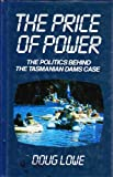 The Price of Power: The Politics behind the Tasmanian Dams Case (0333380886) by Lowe, Doug