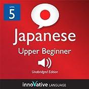 Learn Japanese - Level 5: Upper Beginner Japanese, Volume 2: Lessons 1-25: Beginner Japanese #3 |  Innovative Language Learning