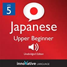 Learn Japanese - Level 5: Upper Beginner Japanese, Volume 2: Lessons 1-25 Audiobook by  Innovative Language Learning Narrated by Peter Galante, Naomi Kambe