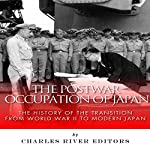 The Postwar Occupation of Japan: The History of the Transition from World War II to Modern Japan |  Charles River Editors