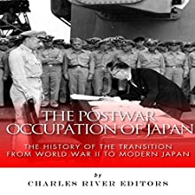 The Postwar Occupation of Japan: The History of the Transition from World War II to Modern Japan (       UNABRIDGED) by Charles River Editors Narrated by Tim Welch