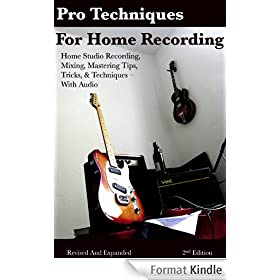 Pro Techniques for Home Recording - Tips Tricks & Techniques for Home Studio Tracking, Mixing, & Mastering - With Audio
