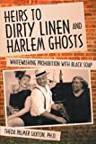 Theda Palmer Saxton Ph. D. Heirs to Dirty Linen and Harlem Ghosts: Whitewashing Prohibition with Black Soap