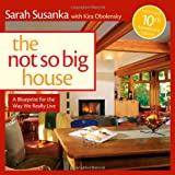 The Not So Big House: A Blueprint for the Way We Really Live (Susanka) - 1600850472