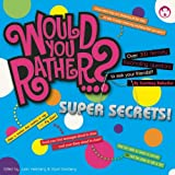 img - for Would You Rather...? Super Secrets!: Over 300 Fiercely Fascinating Questions to Ask Your Friends book / textbook / text book